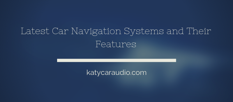 Latest Car Navigation Systems and Their Features