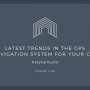 Latest Trends In The GPS Navigation System For Your Car