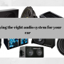 Buying the right audio system for your car
