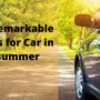 6 Remarkable Tips for Car in summer for Carefree Drive